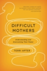 Difficult Mothers : Understanding and Overcoming Their Power - Book
