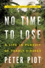 No Time to Lose : A Life in Pursuit of Deadly Viruses - Book