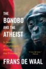 The Bonobo and the Atheist : In Search of Humanism Among the Primates - Book