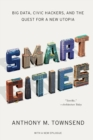 Smart Cities : Big Data, Civic Hackers, and the Quest for a New Utopia - Book