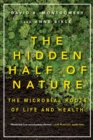 The Hidden Half of Nature : The Microbial Roots of Life and Health - Book