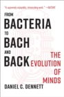 From Bacteria to Bach and Back : The Evolution of Minds - Book