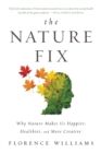 The Nature Fix : Why Nature Makes Us Happier, Healthier, and More Creative - Book