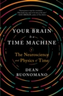 Your Brain Is a Time Machine : The Neuroscience and Physics of Time - Book