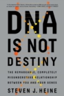 DNA Is Not Destiny : The Remarkable, Completely Misunderstood Relationship between You and Your Genes - Book