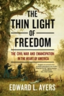 The Thin Light of Freedom : The Civil War and Emancipation in the Heart of America - Book