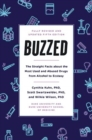 Buzzed : The Straight Facts About the Most Used and Abused Drugs from Alcohol to Ecstasy, Fifth Edition - Book