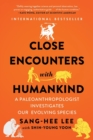 Close Encounters with Humankind : A Paleoanthropologist Investigates Our Evolving Species - Book