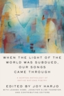 When the Light of the World Was Subdued, Our Songs Came Through : A Norton Anthology of Native Nations Poetry - Book