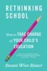 Rethinking School : How to Take Charge of Your Child's Education - Book