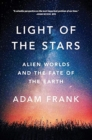 Light of the Stars : Alien Worlds and the Fate of the Earth - Book