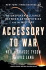 Accessory to War : The Unspoken Alliance Between Astrophysics and the Military - Book