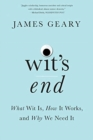 Wit's End : What Wit Is, How It Works, and Why We Need It - Book
