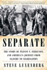 Separate : The Story of Plessy v. Ferguson, and America's Journey from Slavery to Segregation - Book