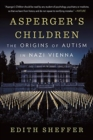 Asperger's Children : The Origins of Autism in Nazi Vienna - Book