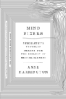 Mind Fixers : Psychiatry's Troubled Search for the Biology of Mental Illness - Book