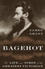 Bagehot : The Life and Times of the Greatest Victorian - Book