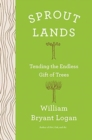 Sprout Lands : Tending the Endless Gift of Trees - Book