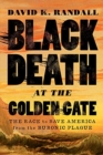 Black Death at the Golden Gate : The Race to Save America from the Bubonic Plague - Book