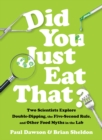 Did You Just Eat That? : Two Scientists Explore Double-Dipping, the Five-Second Rule, and other Food Myths in the Lab - Book