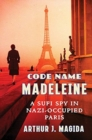 Code Name Madeleine : A Sufi Spy in Nazi-Occupied Paris - Book