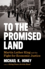 To the Promised Land : Martin Luther King and the Fight for Economic Justice - Book