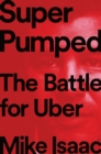 Super Pumped : The Battle for Uber - Book