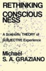Rethinking Consciousness : A Scientific Theory of Subjective Experience - Book
