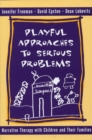 Playful Approaches to Serious Problems : Narrative Therapy with Children and their Families - Book