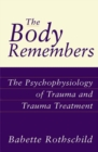 The Body Remembers : The Psychophysiology of Trauma and Trauma Treatment - Book