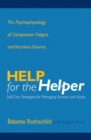 Help for the Helper : The Psychophysiology of Compassion Fatigue and Vicarious Trauma - Book