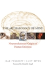 The Archaeology of Mind : Neuroevolutionary Origins of Human Emotions - Book