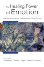 The Healing Power of Emotion : Affective Neuroscience, Development & Clinical Practice - Book