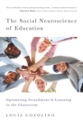 The Social Neuroscience of Education : Optimizing Attachment and Learning in the Classroom - Book