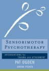 Sensorimotor Psychotherapy : Interventions for Trauma and Attachment - Book