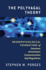 The Polyvagal Theory : Neurophysiological Foundations of Emotions, Attachment, Communication, and Self-regulation - Book