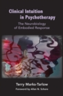 Clinical Intuition in Psychotherapy : The Neurobiology of Embodied Response - Book