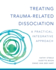 Treating Trauma-Related Dissociation : A Practical, Integrative Approach - Book