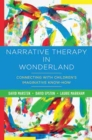 Narrative Therapy in Wonderland : Connecting with Children's Imaginative Know-How - Book