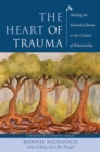 The Heart of Trauma : Healing the Embodied Brain in the Context of Relationships - Book