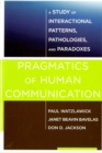 Pragmatics of Human Communication : A Study of Interactional Patterns, Pathologies and Paradoxes - Book