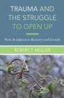 Trauma and the Struggle to Open Up : From Avoidance to Recovery and Growth - Book