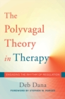 The Polyvagal Theory in Therapy : Engaging the Rhythm of Regulation - Book