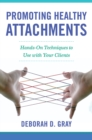 Promoting Healthy Attachments : Hands-on Techniques to Use with Your Clients - Book