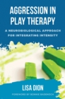 Aggression in Play Therapy : A Neurobiological Approach for Integrating Intensity - Book