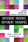 Different Patients, Different Therapies : Optimizing Treatment Using Differential Psychotherapuetics - Book