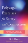Polyvagal Exercises for Safety and Connection : 50 Client-Centered Practices - Book