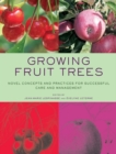 Growing Fruit Trees : Novel Concepts and Practices for Successful Care and Management - Book