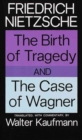 The Birth Of Tragedy And The Case Of Wagner - Book