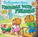 Berenstain Bears & Trouble Friend - Book